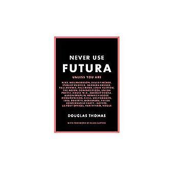 Never Use Futura by Doug Thomas - 9781616895723 Book