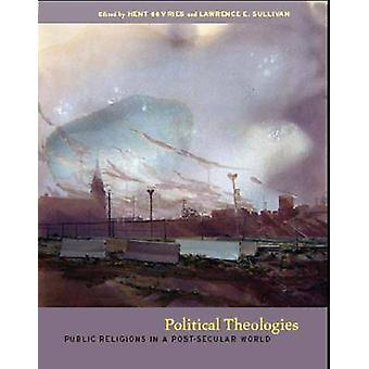 Political Theologies - Public Religions in a Post-secular World by Hen