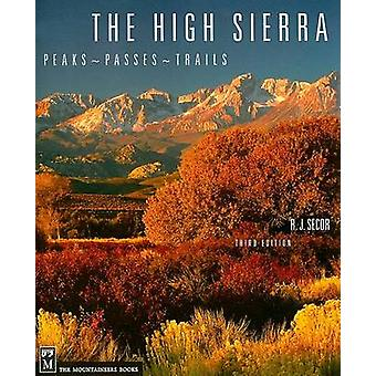 High Sierra - Peaks - Passes and Trails (3rd Revised edition) by R.J.