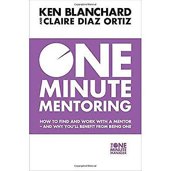 One Minute Mentoring: How to�find and work with a mentor -�and why you'll benefit from�being one