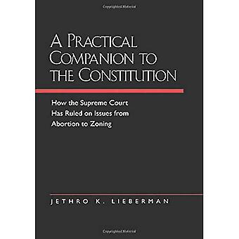 A Practical Companion to the Constitution: Updated and Expanded Edition of the Evolving Constitution: How the Supreme Court Has Ruled on Issues from Abortion to Zoning