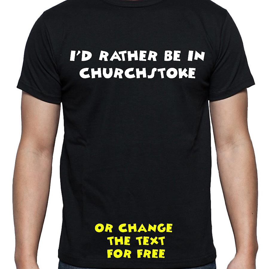 I'd Rather Be In Churchstoke Black Hand Printed T shirt