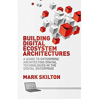 Building Digital Ecosystem Architectures (Business in the Digital Economy)