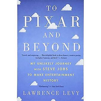 À Pixar et au-delà: mon voyage improbable avec Steve Jobs pour faire l'histoire du divertissement