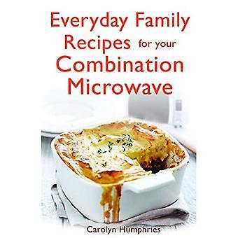 Dagelijks familie recepten voor uw combimagnetron: Gezonde, voedzame familie maaltijden dat u geld bespaart...
