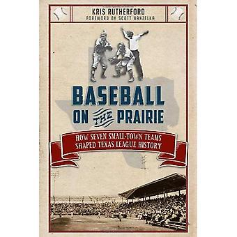 Baseball på prärien: hur sju småstad lag formade Texas League historia