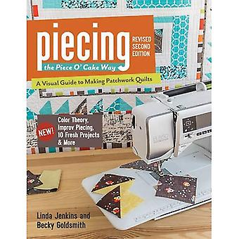 Piecing the Piece O' Cake Way: * A Visual Guide to Making Patchwork Quilts * New! Color Theory, Improv Piecing, 10 Fresh Projects & More