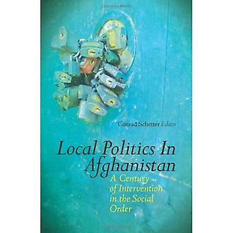 Local Politics in Afghanistan: A Century of Intervention in the Social Order