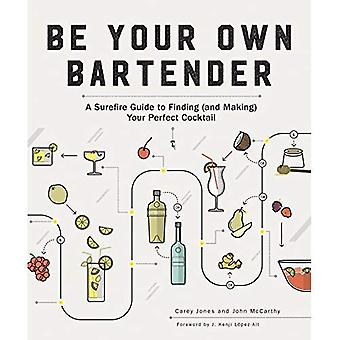 Be Your Own Bartender - A� Surefire Guide to Finding (and Making) Your Perfect Cocktail
