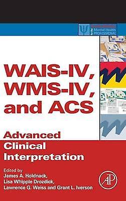 WAISIV WmsIV and Acs Advanced Clinical Interpretation by Holdnack