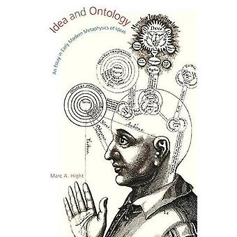 Idea and Ontology An Essay in Early Modern Metaphysics of Ideas by Hight & Marc A.