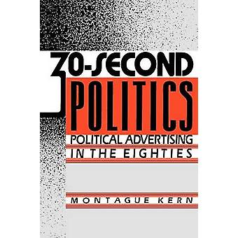 30Second Politics Political Advertising in the Eighties by Kern & Montague