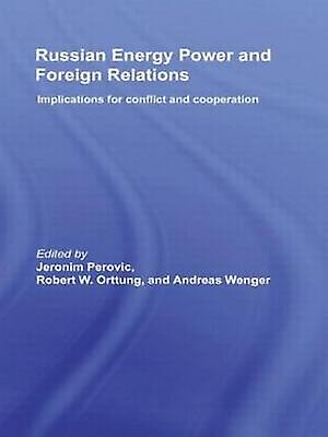 Russian Energy Power and Foreign Relations Implications for Conflict and Cooperation by Perovic & Jeronim