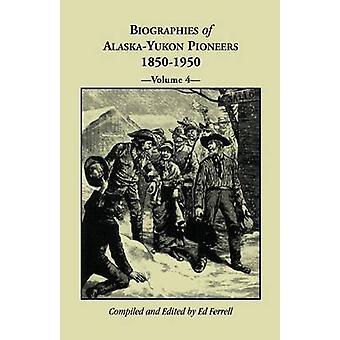 Biographies of AlaskaYukon Pioneers 18501950 Volume 4 by Ferrell & Ed