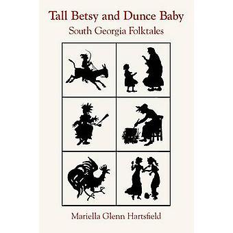 Høye Betsy og Dunce Baby Sør-Georgia folkeeventyr av Hartsfield & Mariella Glenn