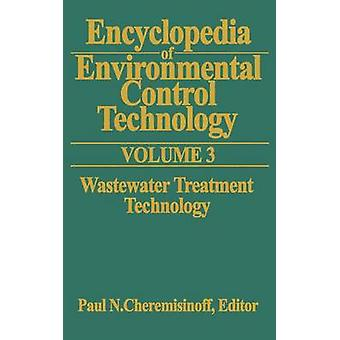 Encyclopedia of Environmental Control Technology Volume 3 Wastewater Treatment Technology by Cheremisinoff & Paul N.