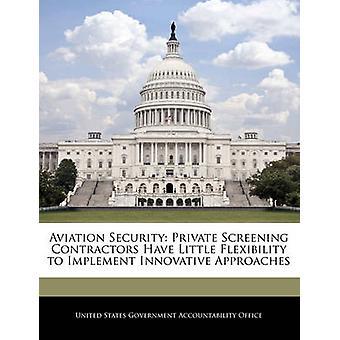 Privado de segurança de aviação triagem contratantes têm pouca flexibilidade para implementar abordagens inovadoras por responsabilidade do governo dos Estados Unidos