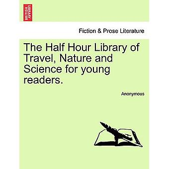 The Half Hour Library of Travel Nature and Science for young readers. by Anonymous
