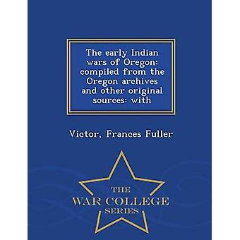 The early Indian wars of Oregon compiled from the Oregon archives and other original sources with  War College Series by Fuller & Victor & Frances