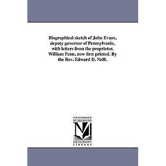 Biografisk skitse af John Evans assisterende guvernør i Pennsylvania med breve fra indehaveren William Penn nu trykt først. Af rev Edward D. Neill. af Neill & Edward D.