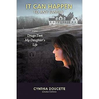 It Can Happen to Any Family How Drugs Took My Daughters Life by Doucette & Cynthia