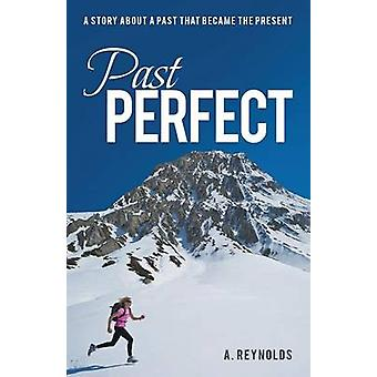 Past Perfect A Story about a Past That Became the Present by Reynolds & A.