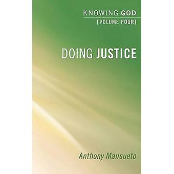 Doing Justice Knowing God Volume 4 by Mansueto & Anthony