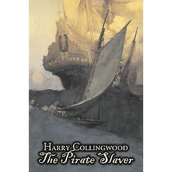 The Pirate Slaver by Harry Collingwood Fiction Action  Adventure by Collingwood & Harry