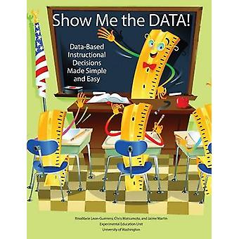 Show Me the Data DataBased Instructional Decisions Made Simple and Easy by LeonGuerrero & Rinamarie