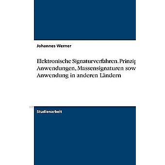 Elektronische Signaturverfahren. Prinzipien Anwendungen Massensignaturen sowie Anwendung in anderen Lndern by Werner & Johannes