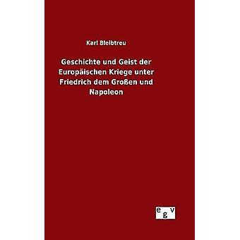 Geschichte und Geist der Europischen Kriege unter Friedrich dem Groen und Napoleon by Bleibtreu & Karl