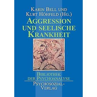 Aggression Und Seelische Krankheit by Bell & Karin