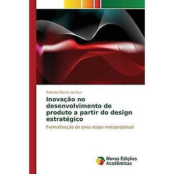 Inovao no desenvolvimento de produto a partir do design estratgico by Thom da Cruz Roberto