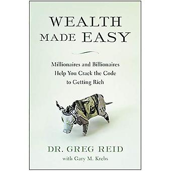 Wealth Made Easy: Millionaires and Billionaires Help You Crack� the Code to Getting Rich