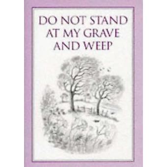 Do Not Stand at My Grave and Weep by Paul Saunders - 9780285633353 Bo