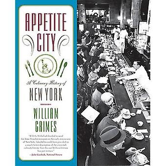 Appetite City - A Culinary History of New York by William Grimes - 978