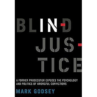 Blind Injustice - A Former Prosecutor Exposes the Psychology and Polit