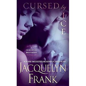 Cursed by Ice - The Immortal Brothers by Jacquelyn Frank - 97805533934