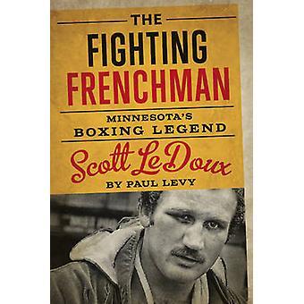 The Fighting Frenchman - Minnesota's Boxing Legend Scott Ledoux by Pau