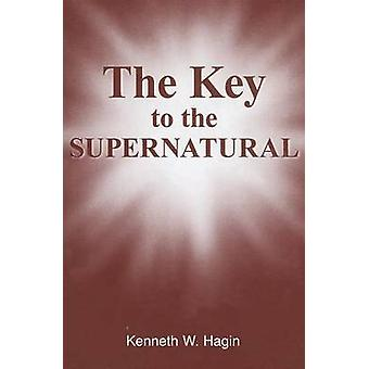 The Key to the Supernatural by Kenneth E Hagin - 9780892767021 Book