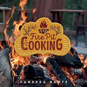 Fire Pit Cooking by Vanessa Bante - 9781423641728 Book