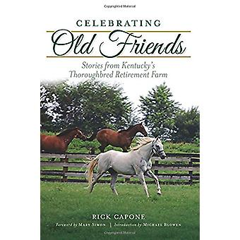 Celebrating Old Friends - Stories from Kentucky's Thoroughbred Retirem