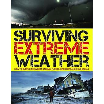 Surviving Extreme Weather - How to Survive the Worst Storms - Floods -