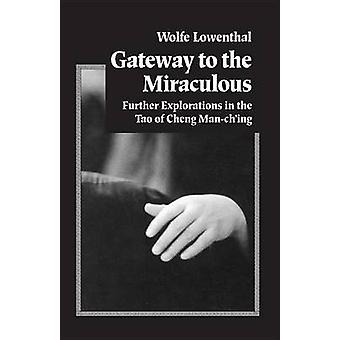 Gateway to the Miraculous - Further Explorations of the Tao of Cheng M