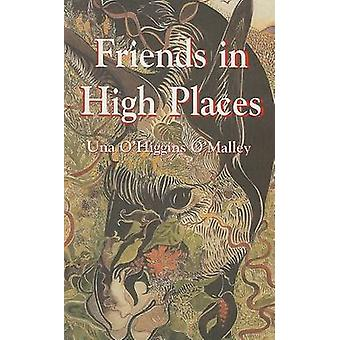 Friends in High Places - Words of Inspiration by Una O'Higgins O'Malle