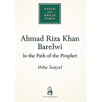 Ahmad Riza Khan Barelwi : In the Path of the Prophet