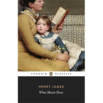 What Maisie Knew by Christopher Ricks - Philip Horne - Henry James -