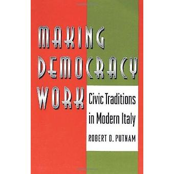 Making Democracy Work - Civic Traditions in Modern Italy by Robert D.