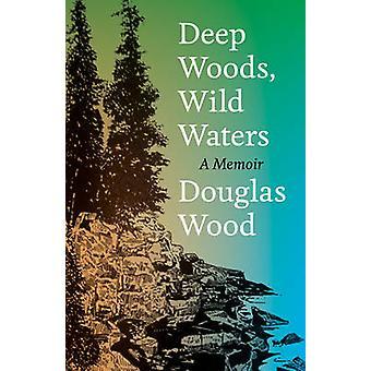 Deep Woods - Wild Waters - A Memoir by Douglas Wood - 9780816631735 Bo