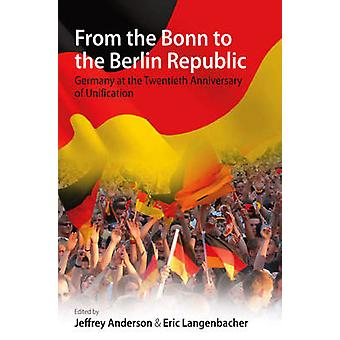 From the Bonn to the Berlin Republic - Germany at the Twentieth Annive